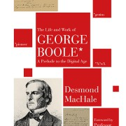 The Life and Work of George Boole – A Prelude to the Digital Age