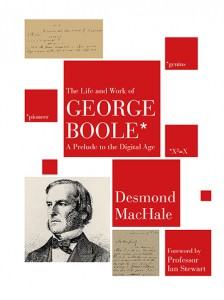 The Life and Work of George Boole - A Prelude to the Digital Age